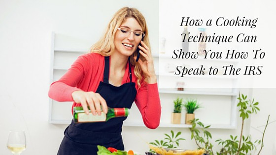 How a Cooking Technique Can Show You How To Speak to The IRS