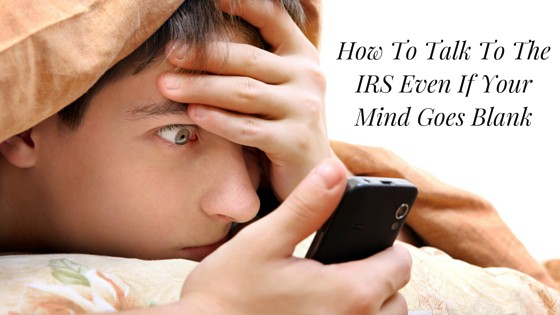 How To Talk To The IRS Even If Your Mind Goes Blank